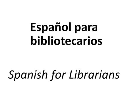 Español para bibliotecarios Spanish for Librarians.