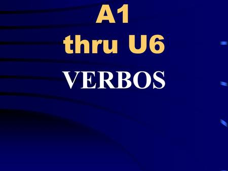 A1 thru U6 VERBOS. Beforeconjugating –er and –ir verbs, review these –ar verbs and their forms. - ar verbs GUSTAR(le) ENCANTAR(le) ACABAR de … acompañar.