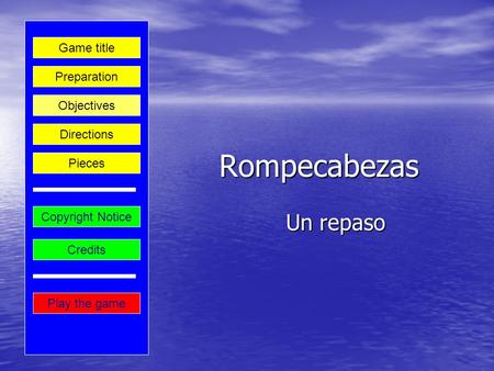 Rompecabezas Un repaso Play the game Preparation Game title Credits Copyright Notice Directions Objectives Pieces.
