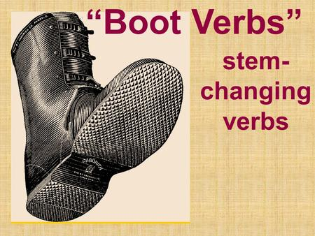 Boot Verbs stem- changing verbs. Boot Verbs stem-changing verbs Whats the stem? DORMIR Stem (root) (radical) ending (infinitive)