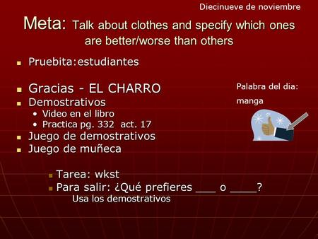 Meta: Talk about clothes and specify which ones are better/worse than others Pruebita:estudiantes Pruebita:estudiantes Gracias - EL CHARRO Gracias - EL.