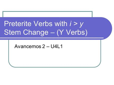 Preterite Verbs with i > y Stem Change – (Y Verbs)