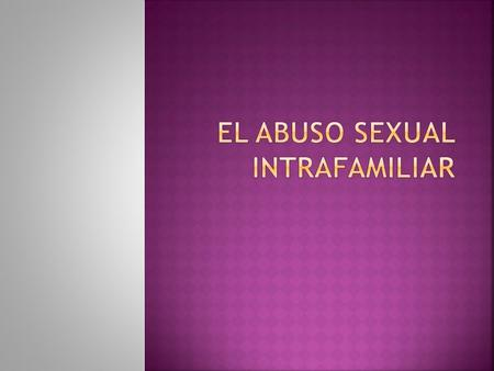 National Center for Child Abuse and Neglect, que define al abuso sexual en el año 1978. Los contactos y las interacciones entre un/a niño/a y un adulto,