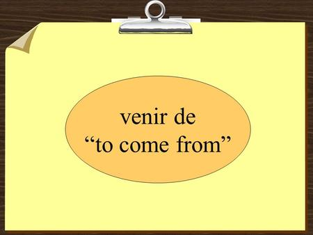 Venir de to come from. del cine – from the movies del concierto – from the concert de la biblioteca – from the library del restaurante – from the restaurant.