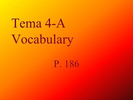 Tema 4-A Vocabulary P. 186 los bloques The blocks.