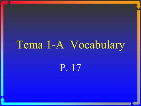 Tema 1-A Vocabulary P. 17 sacar una buena nota to make a good grade.