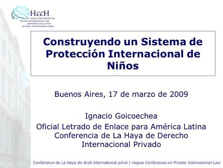 Conférence de La Haye de droit international privé | Hague Conference on Private International Law Construyendo un Sistema de Protección Internacional.