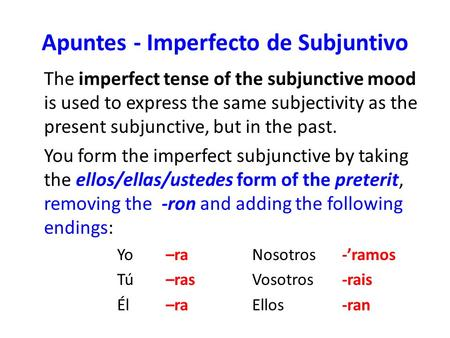 Apuntes - Imperfecto de Subjuntivo The imperfect tense of the subjunctive mood is used to express the same subjectivity as the present subjunctive, but.