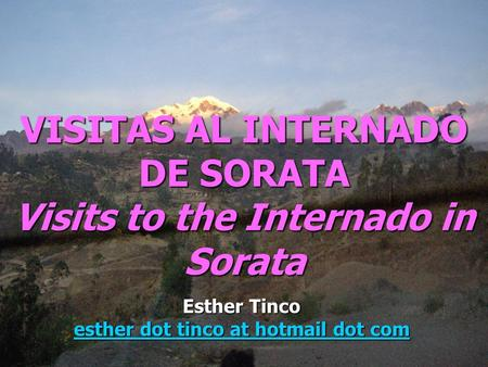 Esther Tinco VISITAS AL INTERNADO DE SORATA Visits to the Internado in Sorata Esther Tinco esther dot tinco at hotmail dot com.