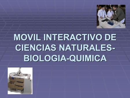 MOVIL INTERACTIVO DE CIENCIAS NATURALES- BIOLOGIA-QUIMICA.