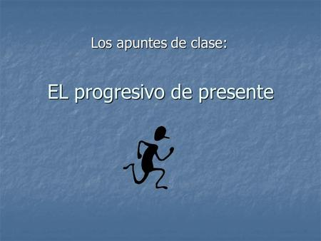 EL progresivo de presente Los apuntes de clase:. The present progressive tense is used to emphasize action in progress, NOW! The present progressive tense.