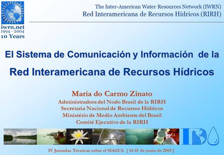 IV Jornadas Técnicas sobre el SIAGUA [ 14-15 de junio de 2005 ] The Inter-American Water Resources Network (IWRN) Red Interamericana de Recursos Hídricos.