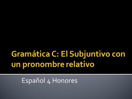Español 4 Honores. The INDICATIVE is used to refer to people or things whose existence is CERTAIN. (A specific person in mind) The SUBJUNCTIVE is used.