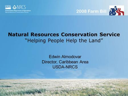 1 Natural Resources Conservation Service Helping People Help the Land Edwin Almodovar Director, Caribbean Area USDA-NRCS.