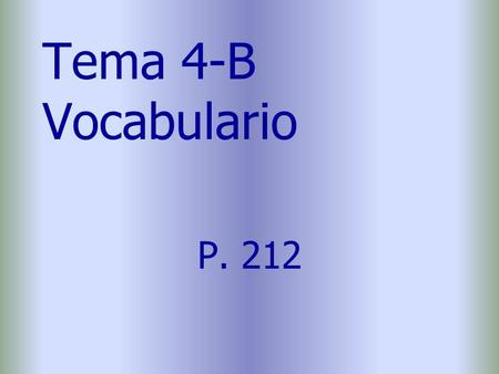 Tema 4-B Vocabulario P. 212. abrazar(se) to hug sonreír to smile.
