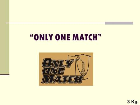 """ONLY ONE MATCH"" 3 Kg.."