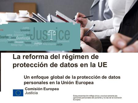 European Commission Justice Date | 1 Title of the presentation La reforma del régimen de protección de datos en la UE Un enfoque global de la protección.