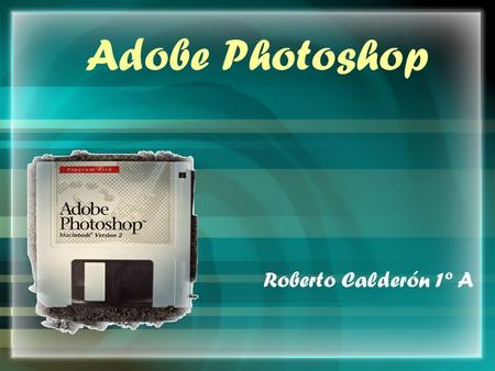 Adobe Photoshop Roberto Calderón 1º A.