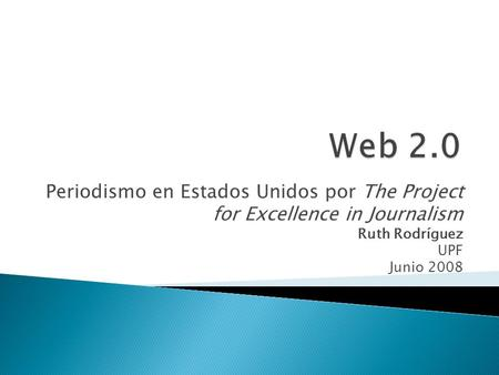 Periodismo en Estados Unidos por The Project for Excellence in Journalism Ruth Rodríguez UPF Junio 2008.
