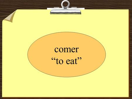 Comer to eat. desayuno - breakfast almuerzo - lunch merienda - snack cena - dinner.