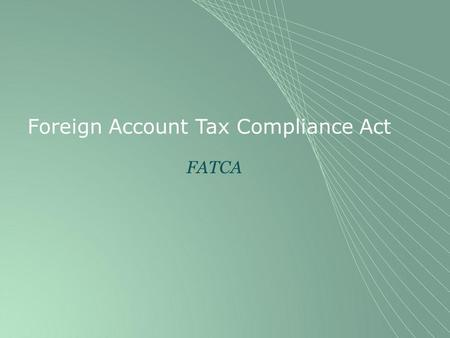 Foreign Account Tax Compliance Act FATCA. Reglas Generales.