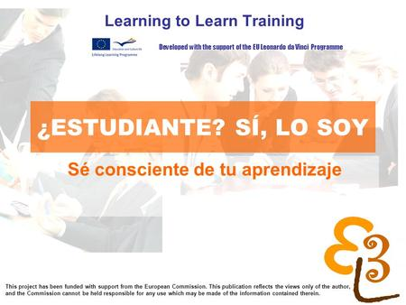 Learning to learn network for low skilled senior learners ¿ESTUDIANTE? SÍ, LO SOY Learning to Learn Training Sé consciente de tu aprendizaje Developed.