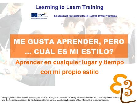 Learning to learn network for low skilled senior learners ME GUSTA APRENDER, PERO... CUÁL ES MI ESTILO? Learning to Learn Training Aprender en cualquier.