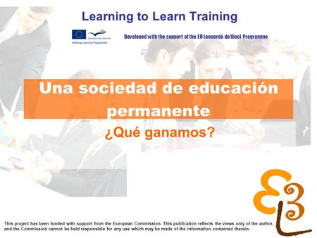 Learning to learn network for low skilled senior learners Una sociedad de educación permanente Learning to Learn Training ¿Qué ganamos? Developed with.