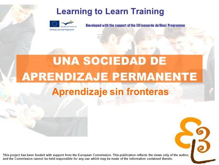Learning to learn network for low skilled senior learners UNA SOCIEDAD DE APRENDIZAJE PERMANENTE Learning to Learn Training Aprendizaje sin fronteras Developed.