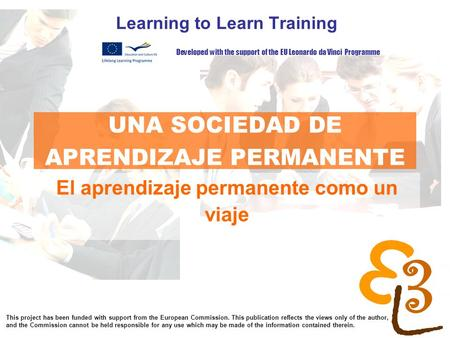 Learning to learn network for low skilled senior learners UNA SOCIEDAD DE APRENDIZAJE PERMANENTE Learning to Learn Training El aprendizaje permanente como.