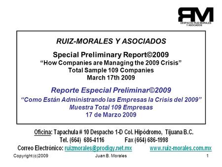 Copyright (c)2009Juan B. Morales1 RUIZ-MORALES Y ASOCIADOS Special Preliminary Report©2009 How Companies are Managing the 2009 Crisis Total Sample 109.
