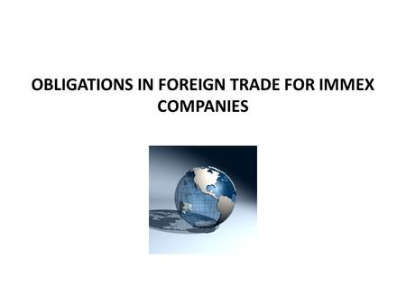 OBLIGATIONS IN FOREIGN TRADE FOR IMMEX COMPANIES.