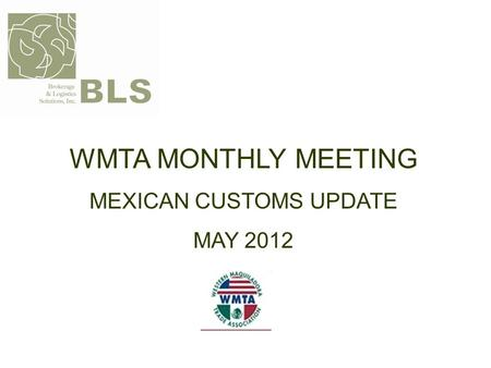 WMTA MONTHLY MEETING MEXICAN CUSTOMS UPDATE MAY 2012.