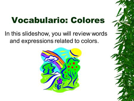 Vocabulario: Colores In this slideshow, you will review words and expressions related to colors.