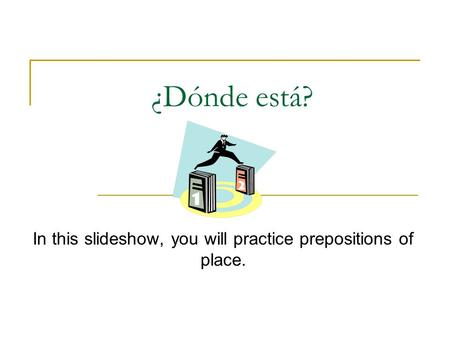 In this slideshow, you will practice prepositions of place.