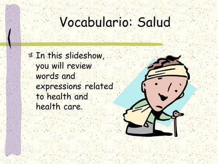 Vocabulario: Salud In this slideshow, you will review words and expressions related to health and health care.