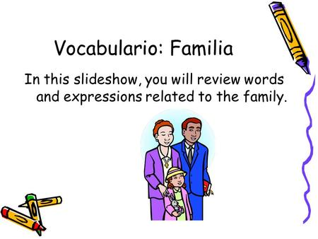 Vocabulario: Familia In this slideshow, you will review words and expressions related to the family.