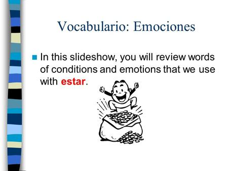 Vocabulario: Emociones In this slideshow, you will review words of conditions and emotions that we use with estar.