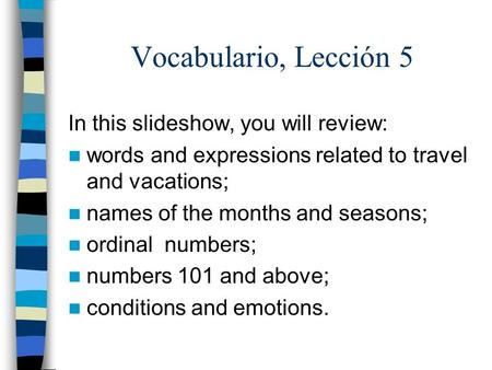 Vocabulario, Lección 5 In this slideshow, you will review: