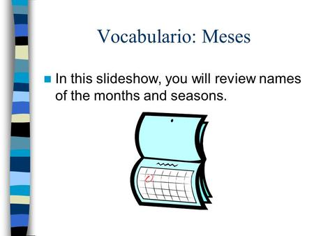 Vocabulario: Meses In this slideshow, you will review names of the months and seasons.