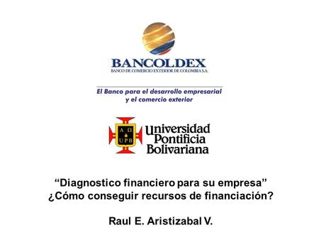 Diagnostico financiero para su empresa ¿Cómo conseguir recursos de financiación? Raul E. Aristizabal V.
