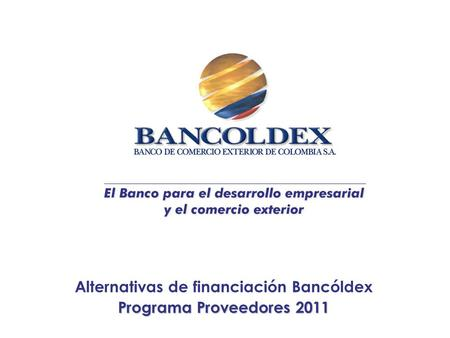 Alternativas de financiación Bancóldex Programa Proveedores 2011.