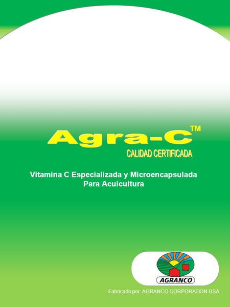 TM Vitamina C Especializada y Microencapsulada Para Acuicultura Fabricado por AGRANCO CORPORATION USA.