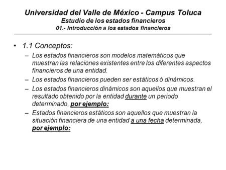 Universidad del Valle de México - Campus Toluca Estudio de los estados financieros 01.- Introducción a los estados financieros ________________________________________________________________________________________________________________________________
