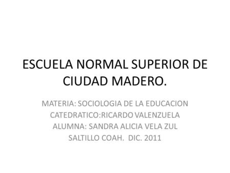 ESCUELA NORMAL SUPERIOR DE CIUDAD MADERO.