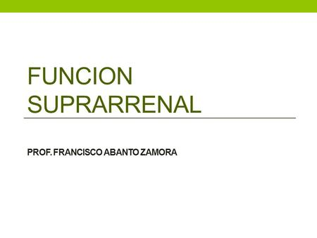 FUNCION SUPRARRENAL PROF. FRANCISCO ABANTO ZAMORA.