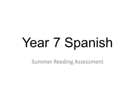Year 7 Spanish Summer Reading Assessment. New NC Level Description: reading levels Level 2 Pupils show that they understand familiar written phrases.