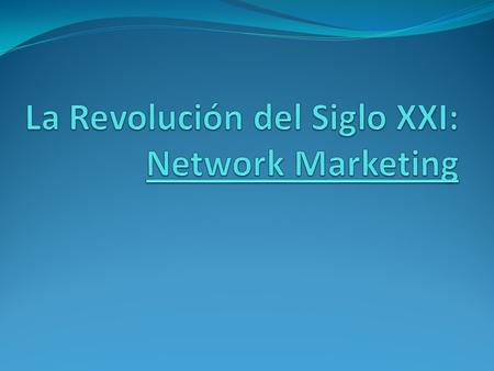 La Revolución del Siglo XXI: Network Marketing
