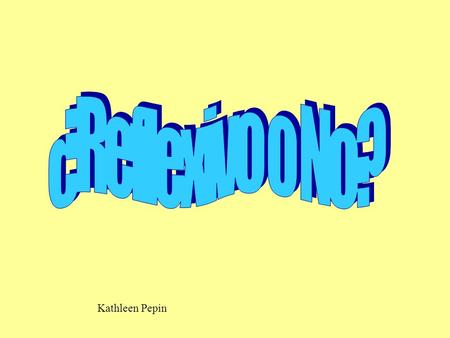 Kathleen Pepin. ¿REFLEXIVO O NO? TO REFLEXIVE OR NOT? THAT IS THE QUESTION.