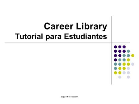Support.ebsco.com Career Library Tutorial para Estudiantes.